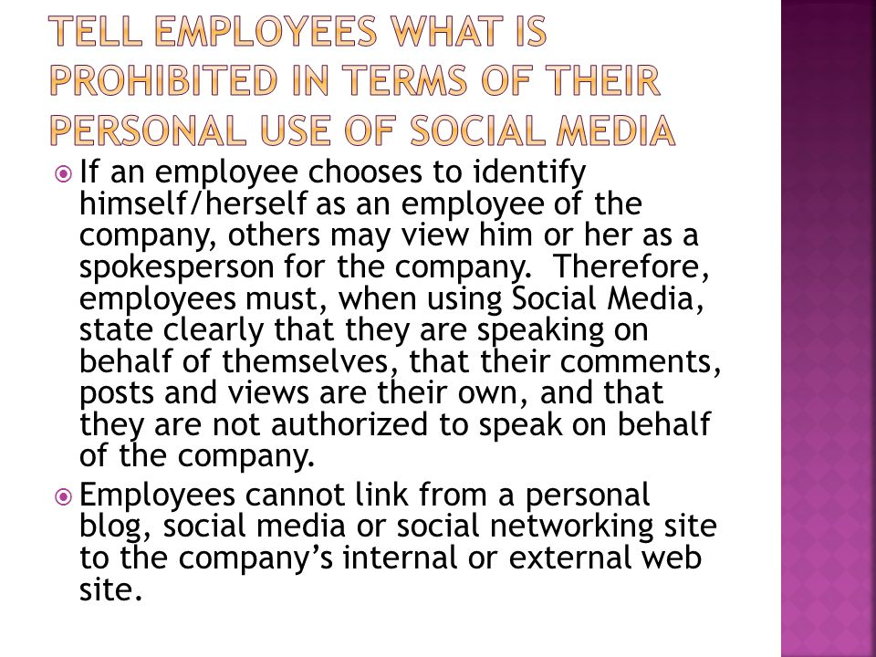  If an employee chooses to identify himself/herself as an employee of the company, others may view him or her as a spokesperson for the company.