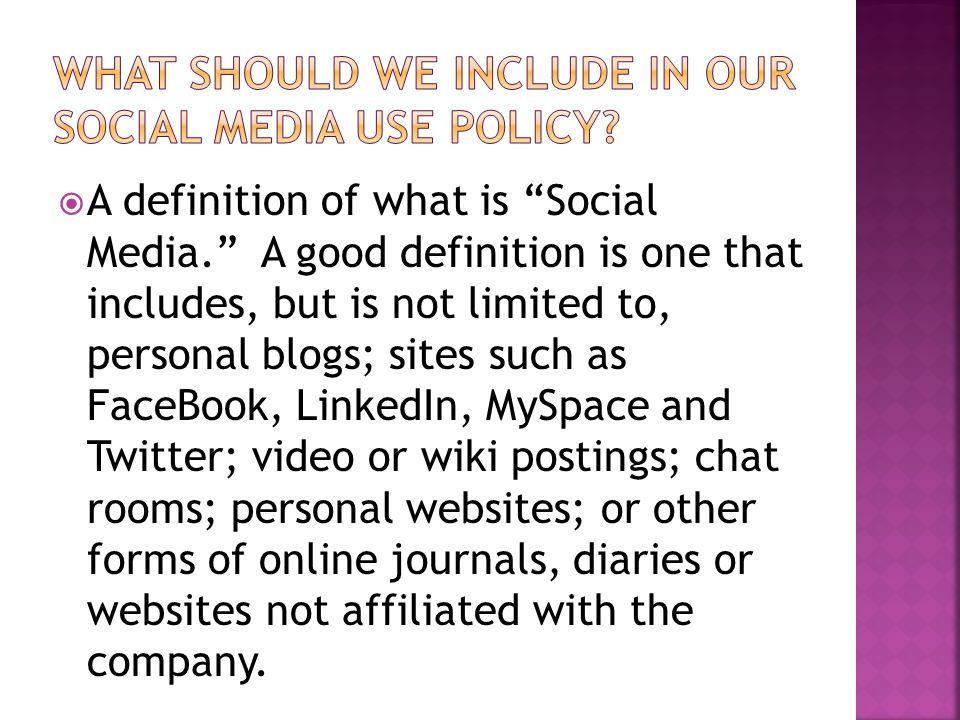  A definition of what is Social Media. A good definition is one that includes, but is not limited to, personal blogs; sites such as FaceBook, LinkedIn, MySpace and Twitter; video or wiki postings; chat rooms; personal websites; or other forms of online journals, diaries or websites not affiliated with the company.