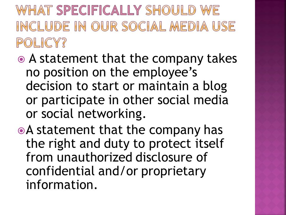  A statement that the company takes no position on the employee's decision to start or maintain a blog or participate in other social media or social networking.