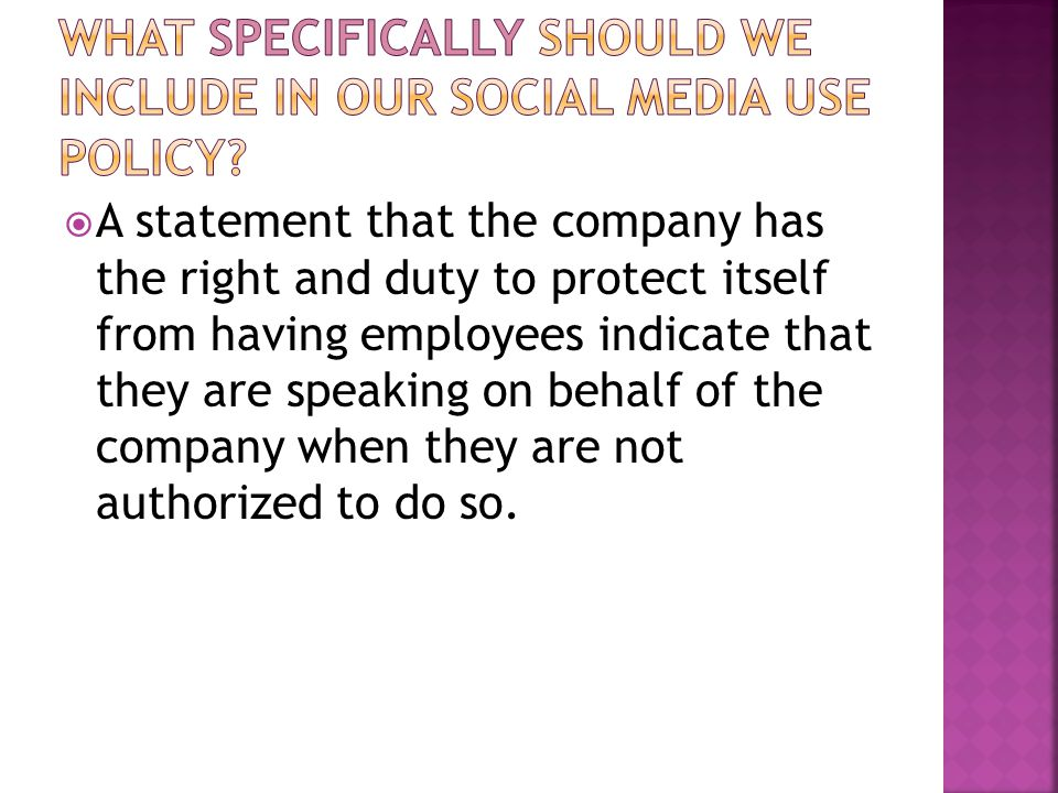  First, include a statement that the company respects the employees' right to write blogs, use social media, and use social networking sites.