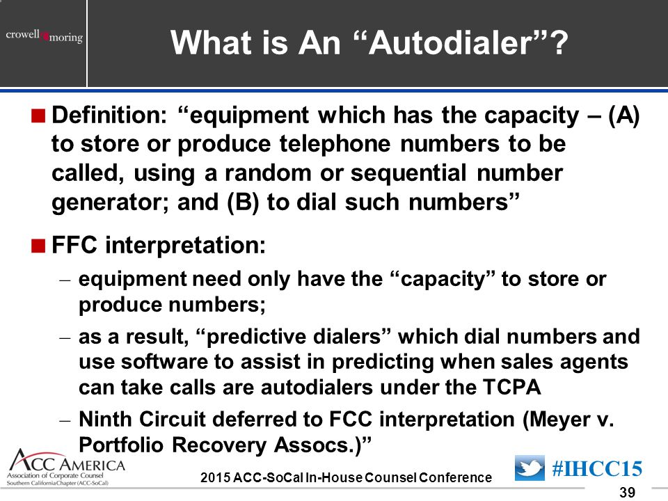 090701_39 39 #IHCC15 2015 ACC-SoCal In-House Counsel Conference What is An Autodialer .