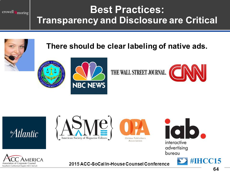 090701_64 64 #IHCC15 2015 ACC-SoCal In-House Counsel Conference Best Practices: Best Practices: Transparency and Disclosure are Critical There should be clear labeling of native ads.