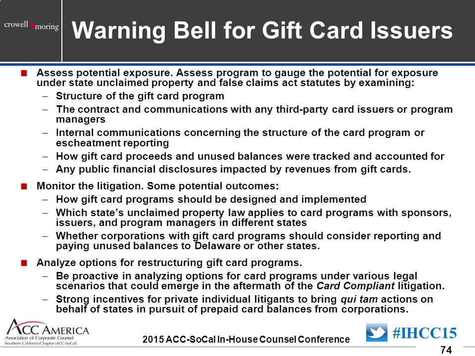 090701_74 74 #IHCC15 2015 ACC-SoCal In-House Counsel Conference Warning Bell for Gift Card Issuers  Assess potential exposure.