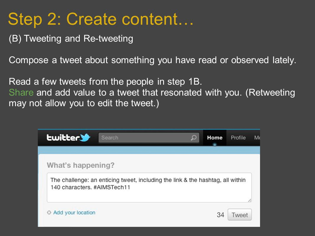 Step 2: Create content… (B) Tweeting and Re-tweeting Compose a tweet about something you have read or observed lately.