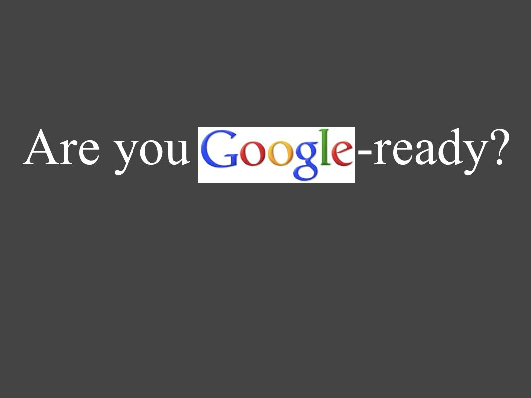 Are you Google-ready