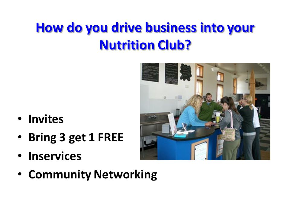 How do you drive business into your Nutrition Club.