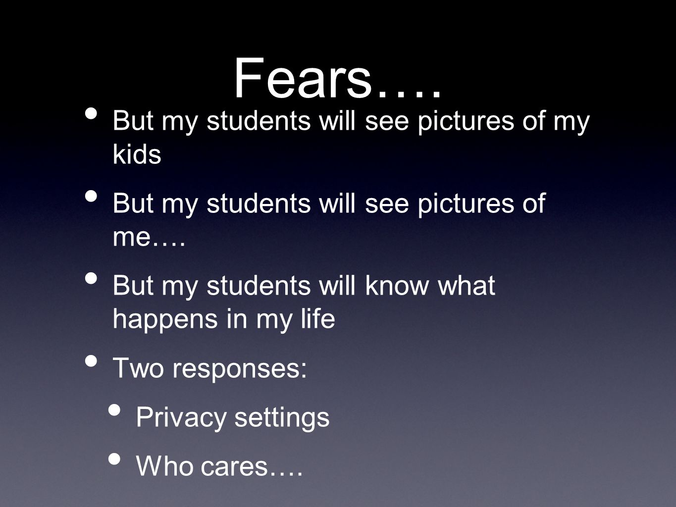 Fears…. But my students will see pictures of my kids But my students will see pictures of me…. But my students will know what happens in my life Two r
