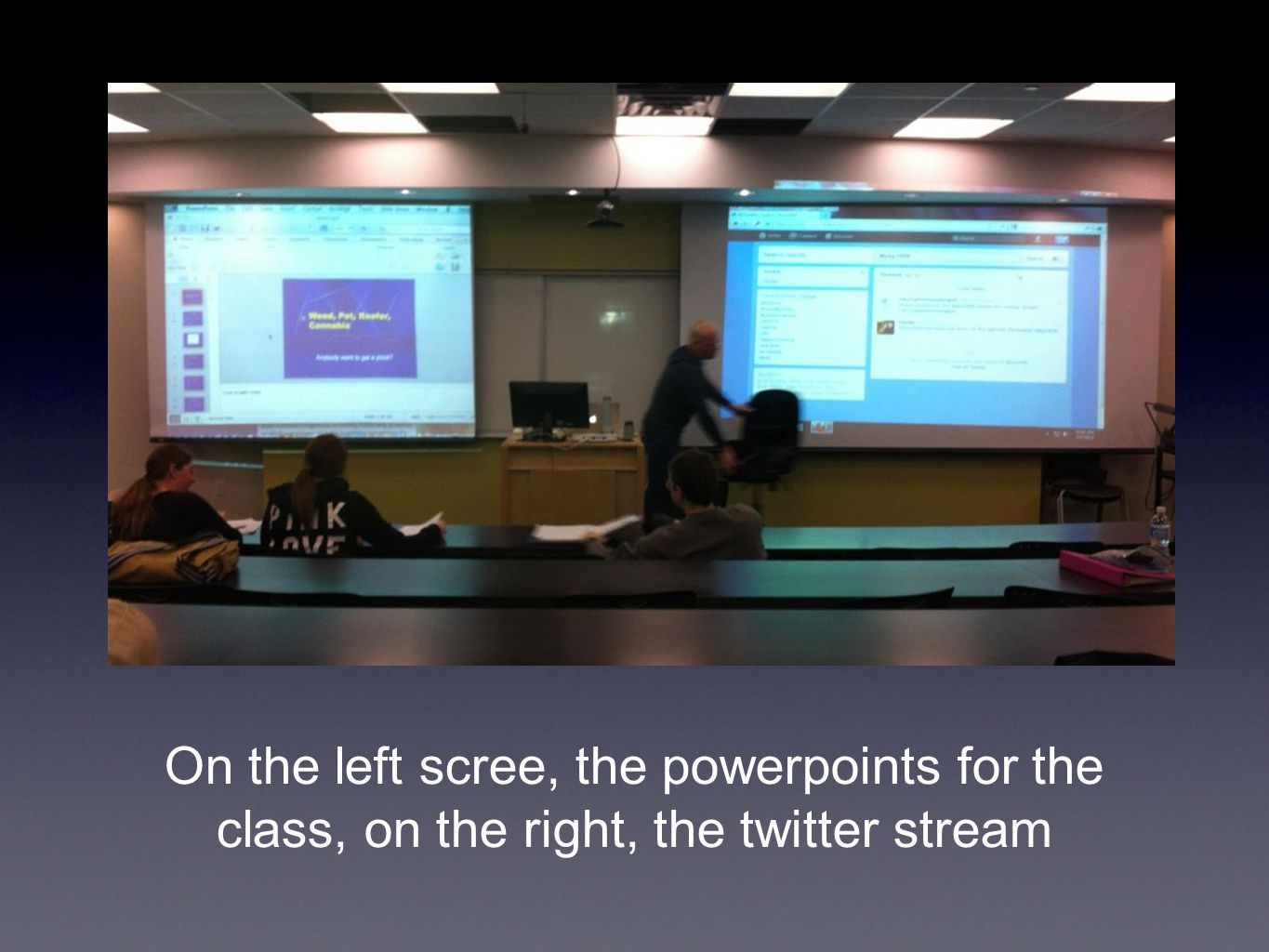 On the left scree, the powerpoints for the class, on the right, the twitter stream