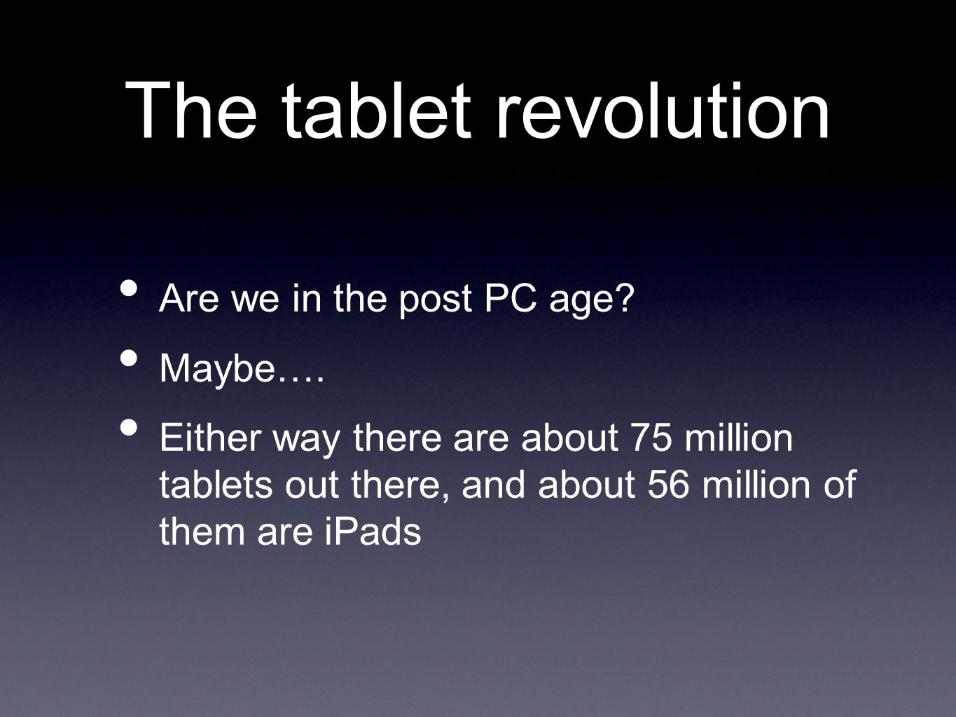 The tablet revolution Are we in the post PC age. Maybe….