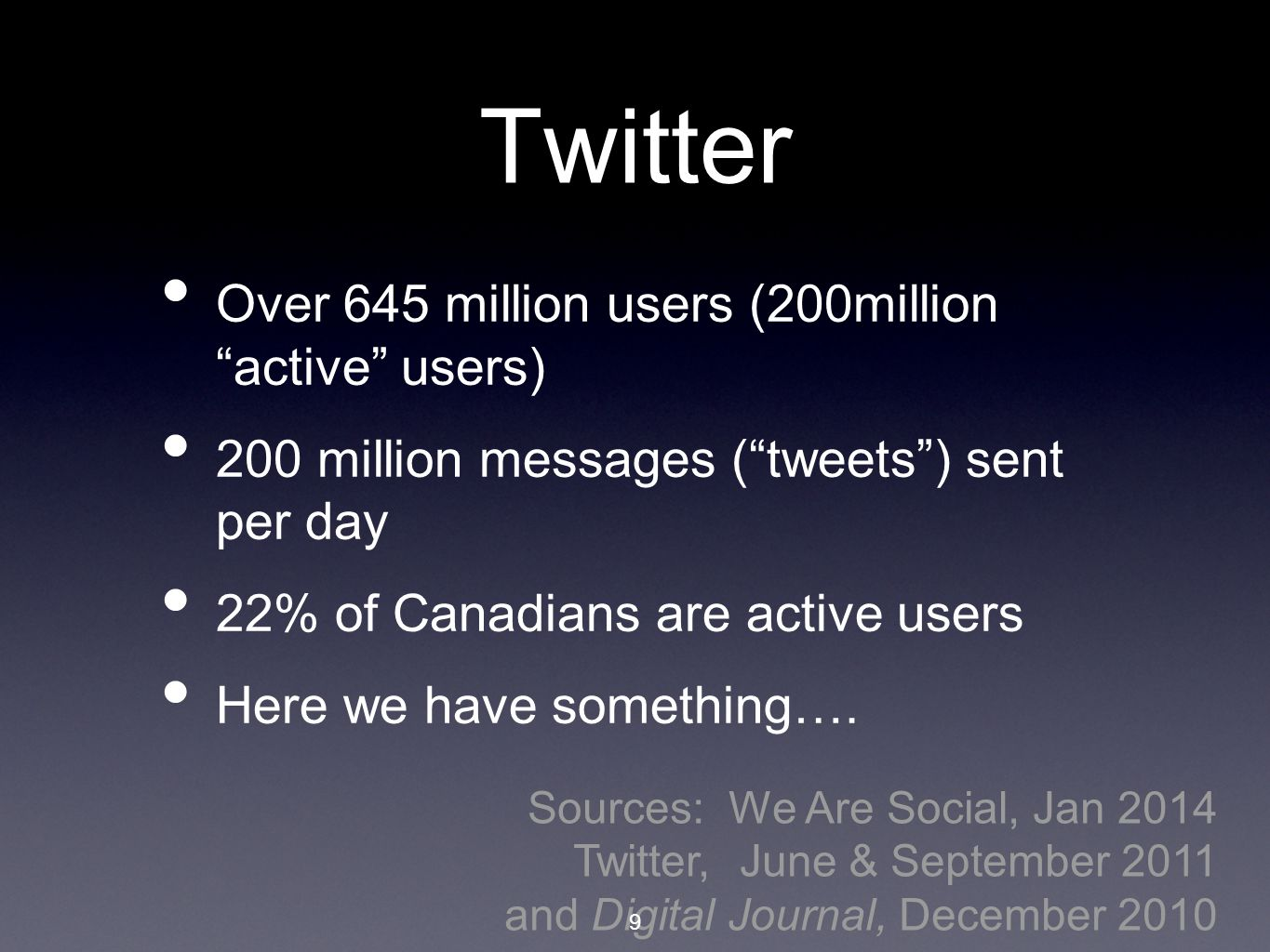 Twitter Over 645 million users (200million active users) 200 million messages ( tweets ) sent per day 22% of Canadians are active users Here we have something….