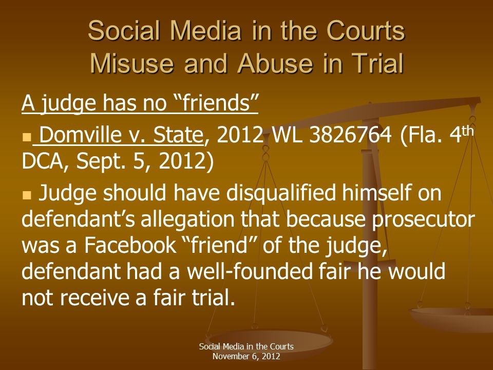 Social Media in the Courts Misuse and Abuse in Trial A judge has no friends Domville v.
