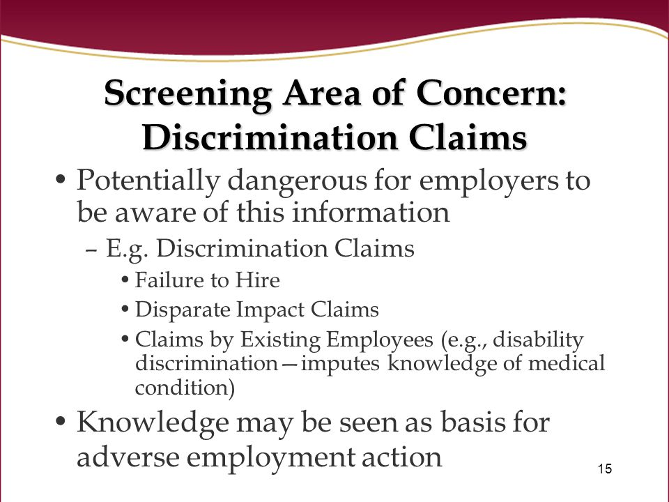 15 Screening Area of Concern: Discrimination Claims Potentially dangerous for employers to be aware of this information –E.g.