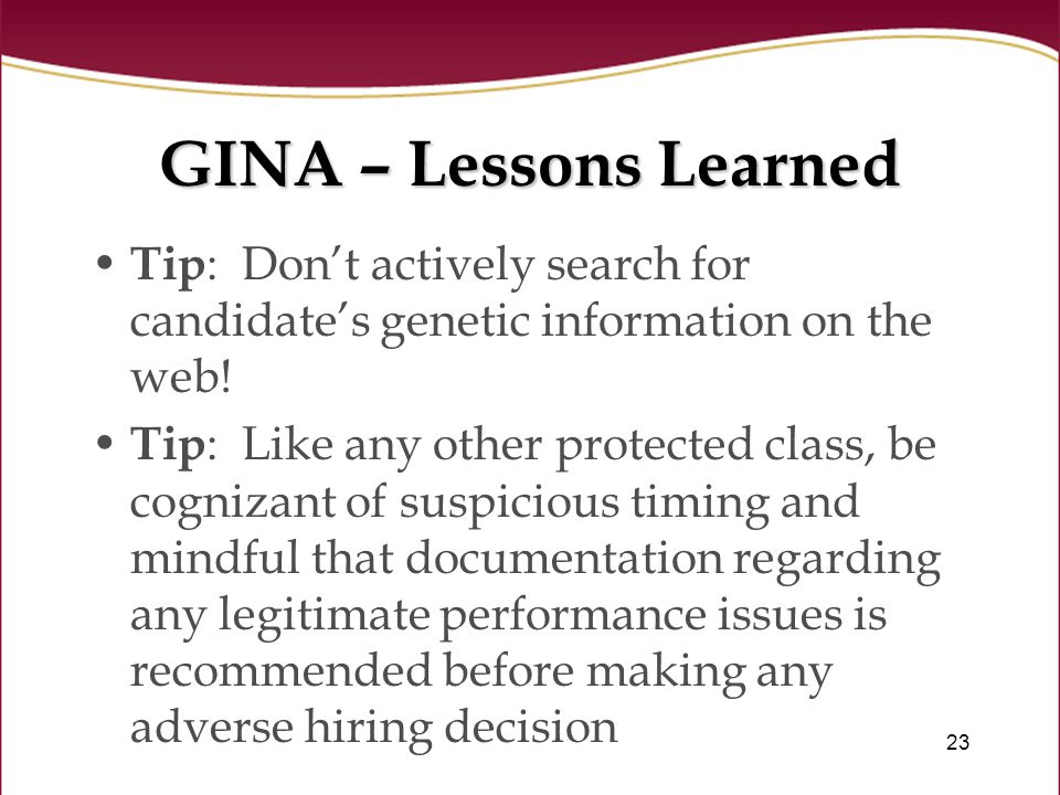 23 GINA – Lessons Learned Tip : Don't actively search for candidate's genetic information on the web.