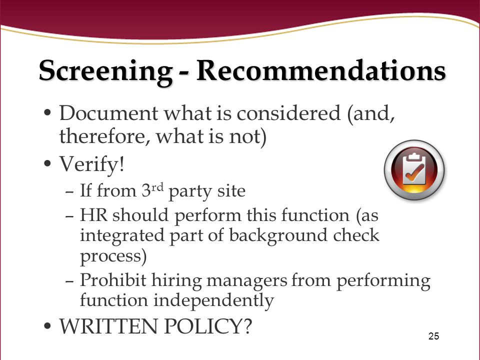 25 Screening - Recommendations Document what is considered (and, therefore, what is not) Verify.