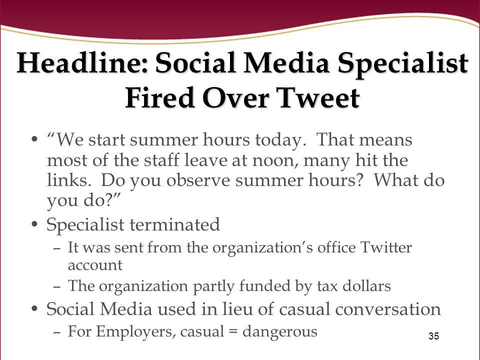 35 Headline: Social Media Specialist Fired Over Tweet We start summer hours today.