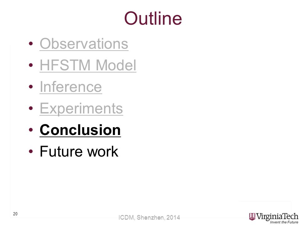 ICDM, Shenzhen, 2014 Outline Observations HFSTM Model Inference Experiments Conclusion Future work 20