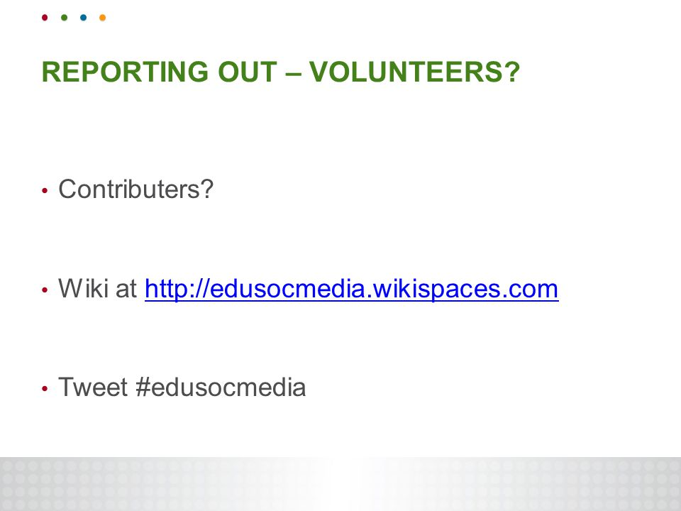 REPORTING OUT – VOLUNTEERS. Contributers.