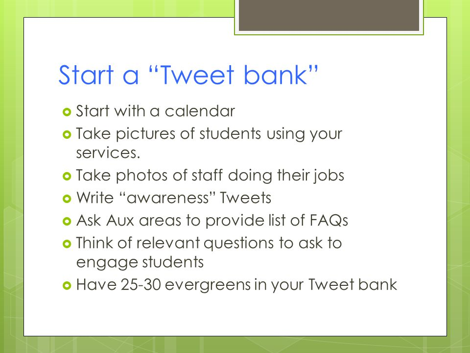 Start a Tweet bank  Start with a calendar  Take pictures of students using your services.