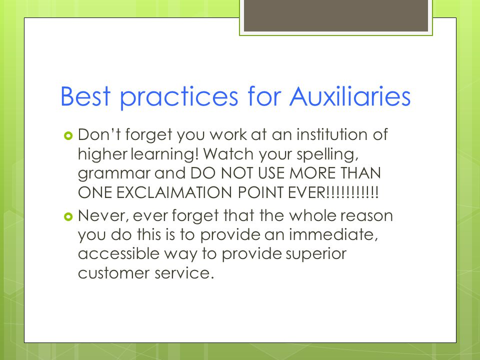 Best practices for Auxiliaries  Don't forget you work at an institution of higher learning.