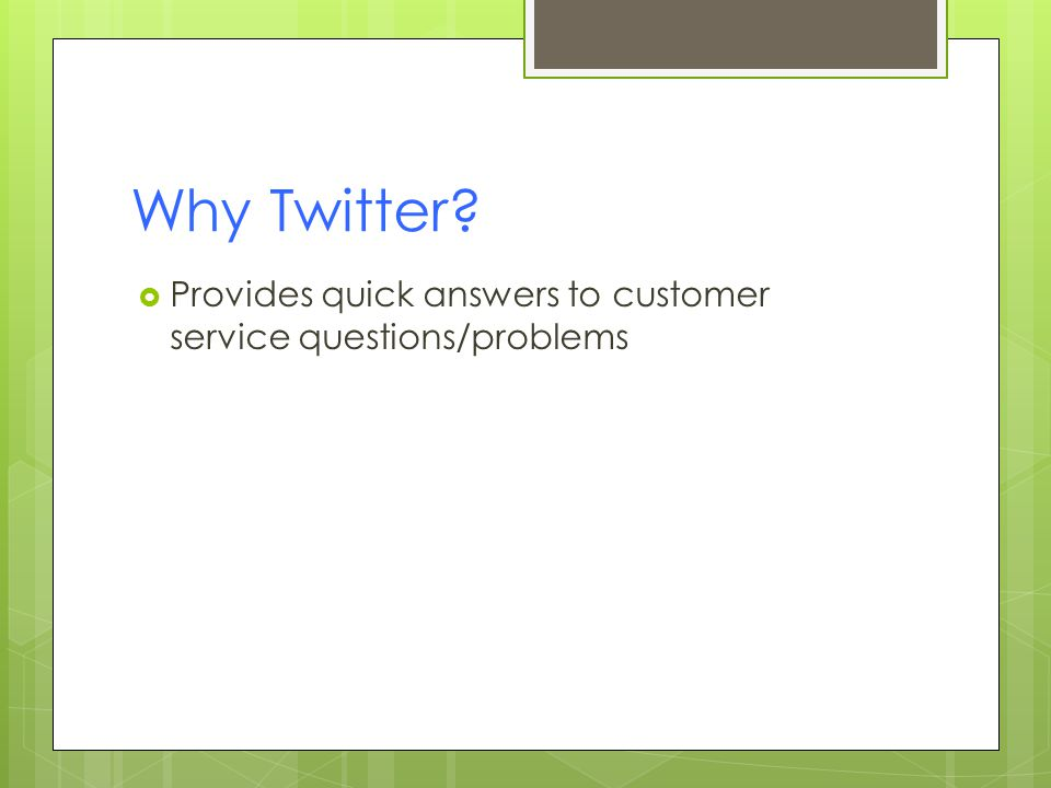 Why Twitter?  Provides quick answers to customer service questions/problems