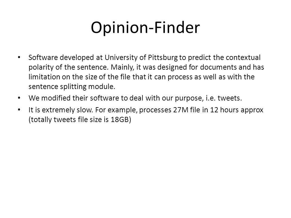 Opinion-Finder Software developed at University of Pittsburg to predict the contextual polarity of the sentence.