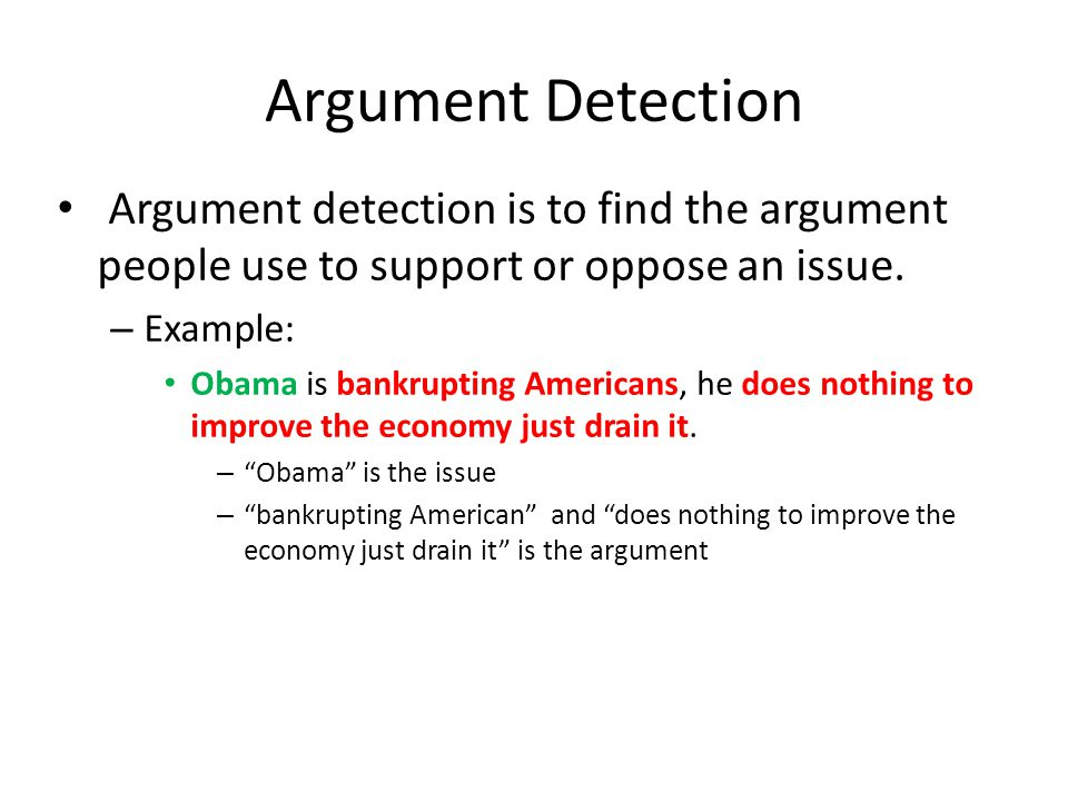 Argument Detection Argument detection is to find the argument people use to support or oppose an issue.