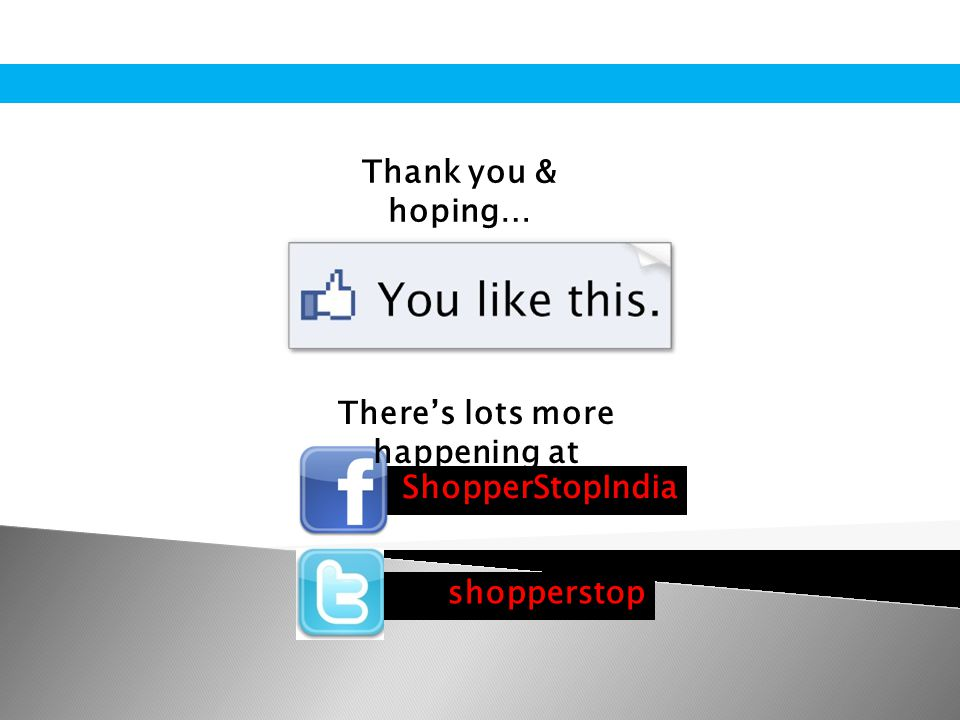 Thank you & hoping… ShopperStopIndia shopperstop There's lots more happening at