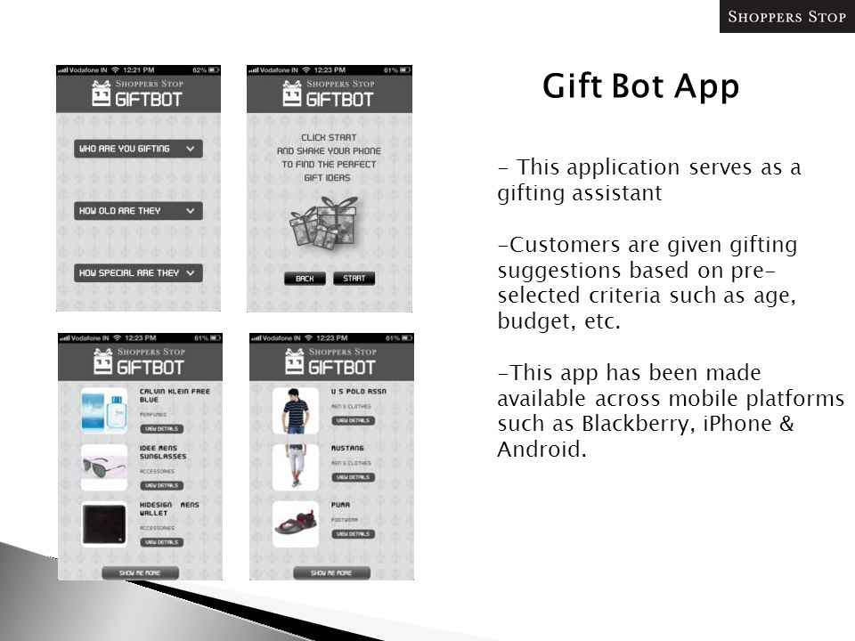 Gift Bot App - This application serves as a gifting assistant -Customers are given gifting suggestions based on pre- selected criteria such as age, budget, etc.