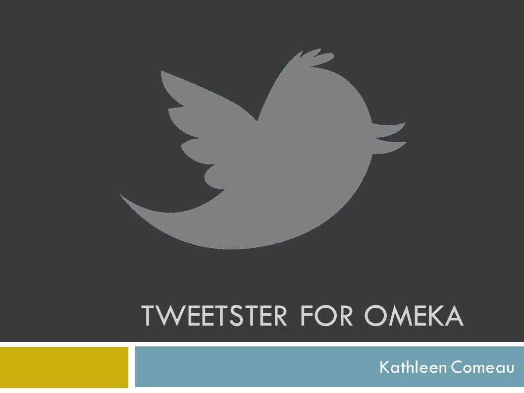 TWEETSTER FOR OMEKA Kathleen Comeau