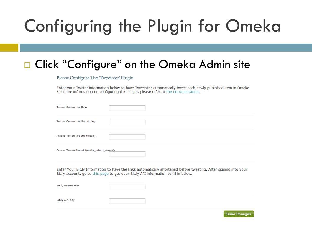 Configuring the Plugin for Omeka  Click Configure on the Omeka Admin site