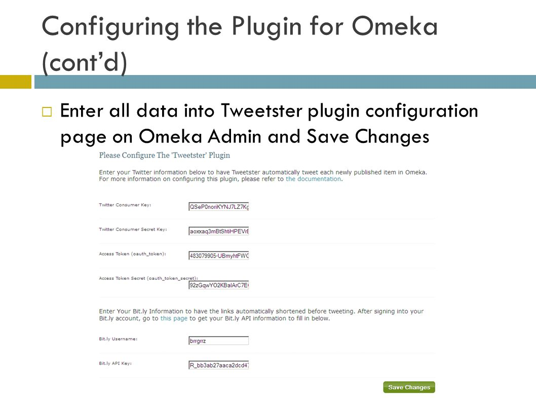 Configuring the Plugin for Omeka (cont'd)  Enter all data into Tweetster plugin configuration page on Omeka Admin and Save Changes
