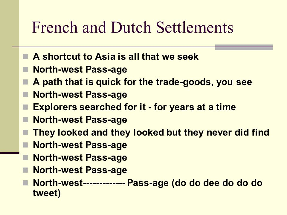 French and Dutch Settlements Many countries hoped to be the first to find the Northwest Passage through the Americas.