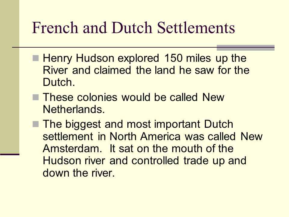 New Amsterdam Grows To help the colony grow, the Dutch encouraged people from many countries and religions to settle in New Netherland.