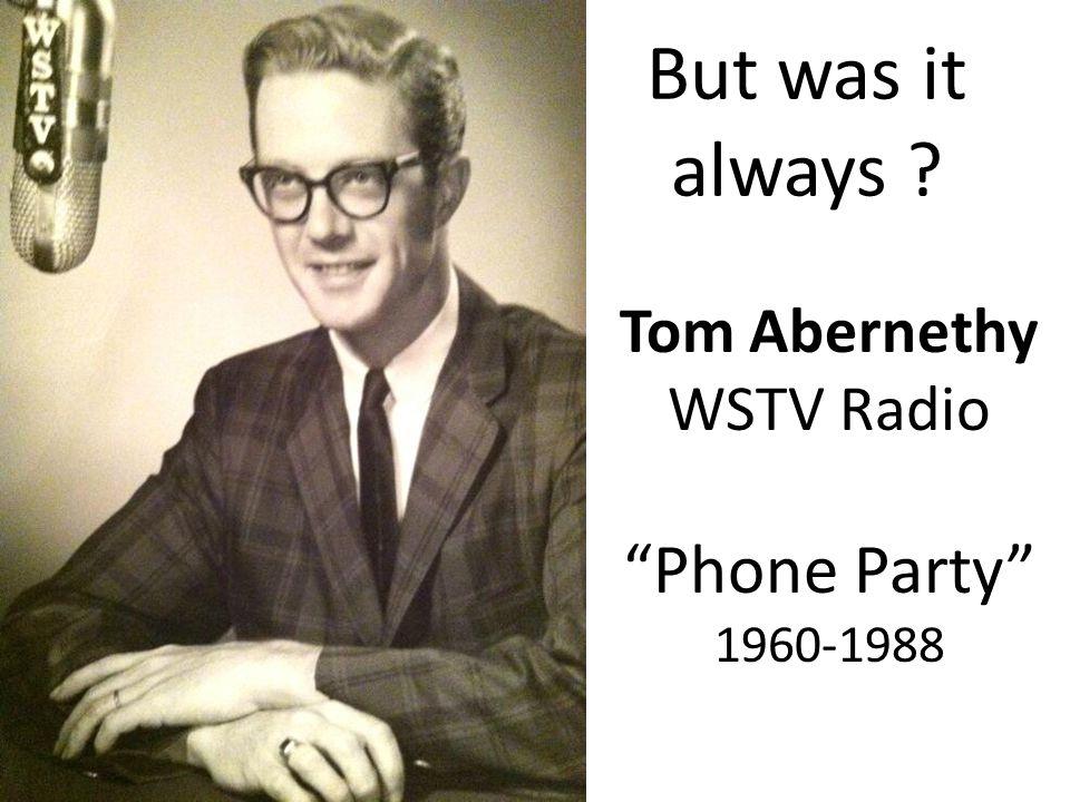 "But was it always ? Tom Abernethy WSTV Radio ""Phone Party"" 1960-1988"