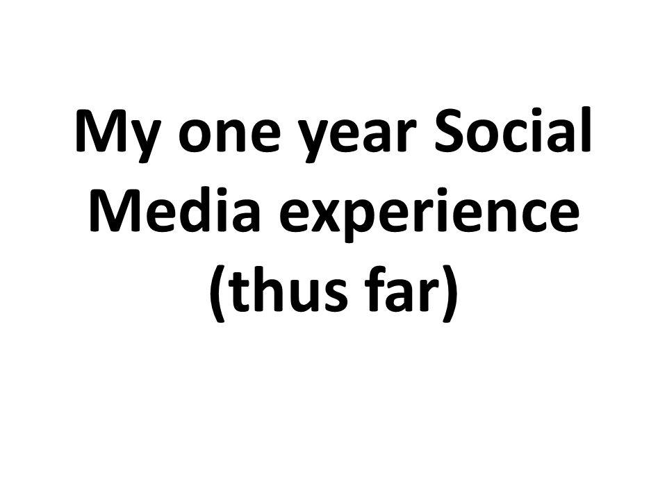 My one year Social Media experience (thus far)