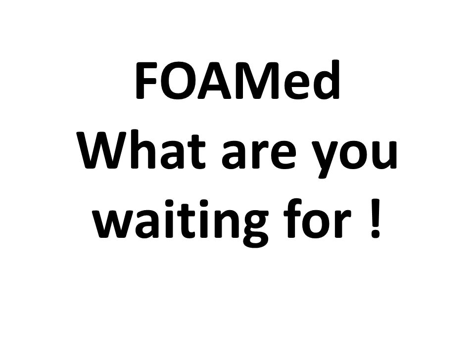 FOAMed What are you waiting for !