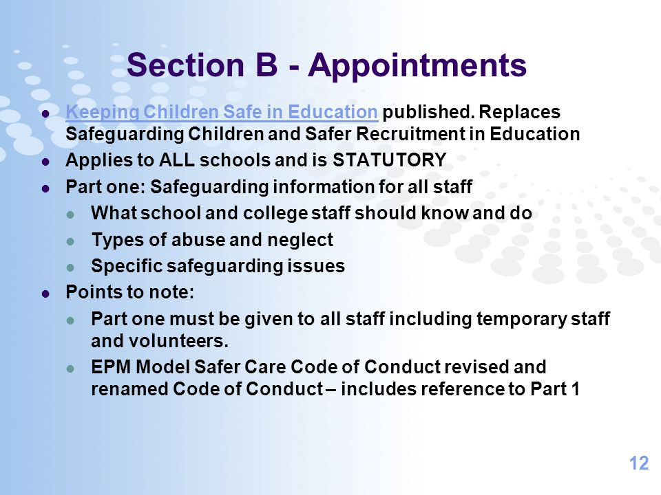 12 Section B - Appointments Keeping Children Safe in Education published. Replaces Safeguarding Children and Safer Recruitment in Education Keeping Ch