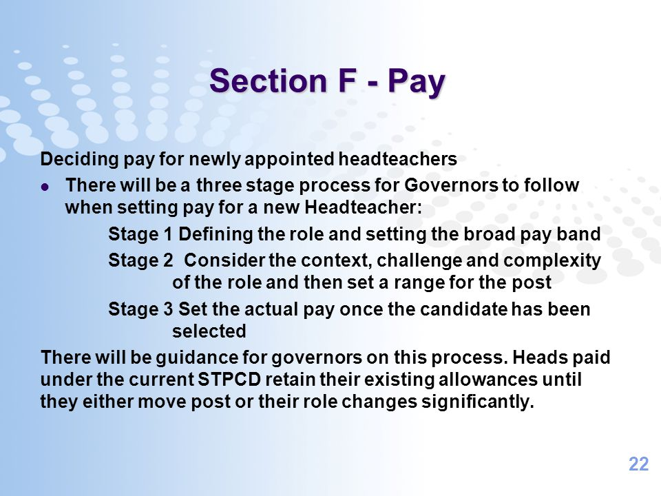 22 Section F - Pay Deciding pay for newly appointed headteachers There will be a three stage process for Governors to follow when setting pay for a ne