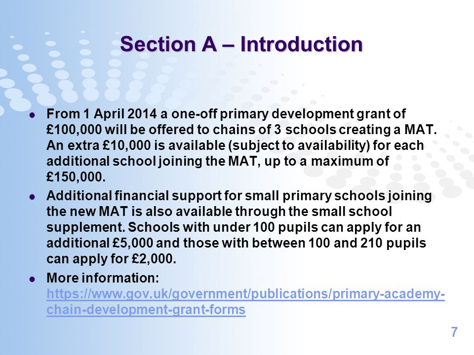 7 From 1 April 2014 a one-off primary development grant of £100,000 will be offered to chains of 3 schools creating a MAT. An extra £10,000 is availab