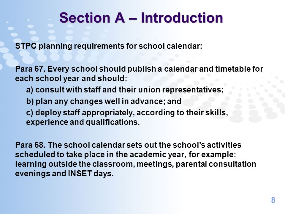 8 Section A – Introduction STPC planning requirements for school calendar: Para 67. Every school should publish a calendar and timetable for each scho