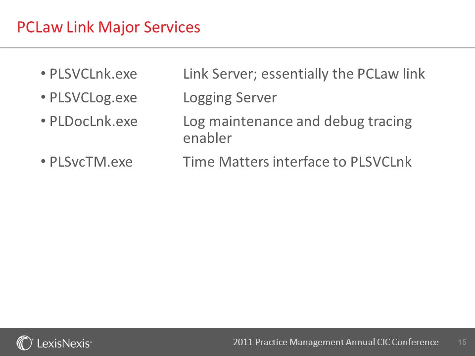 15 2011 Practice Management Annual CIC Conference PCLaw Link Major Services PLSVCLnk.exeLink Server; essentially the PCLaw link PLSVCLog.exeLogging Se