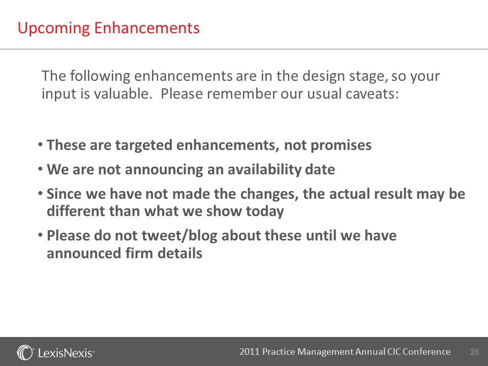 26 2011 Practice Management Annual CIC Conference Upcoming Enhancements The following enhancements are in the design stage, so your input is valuable.