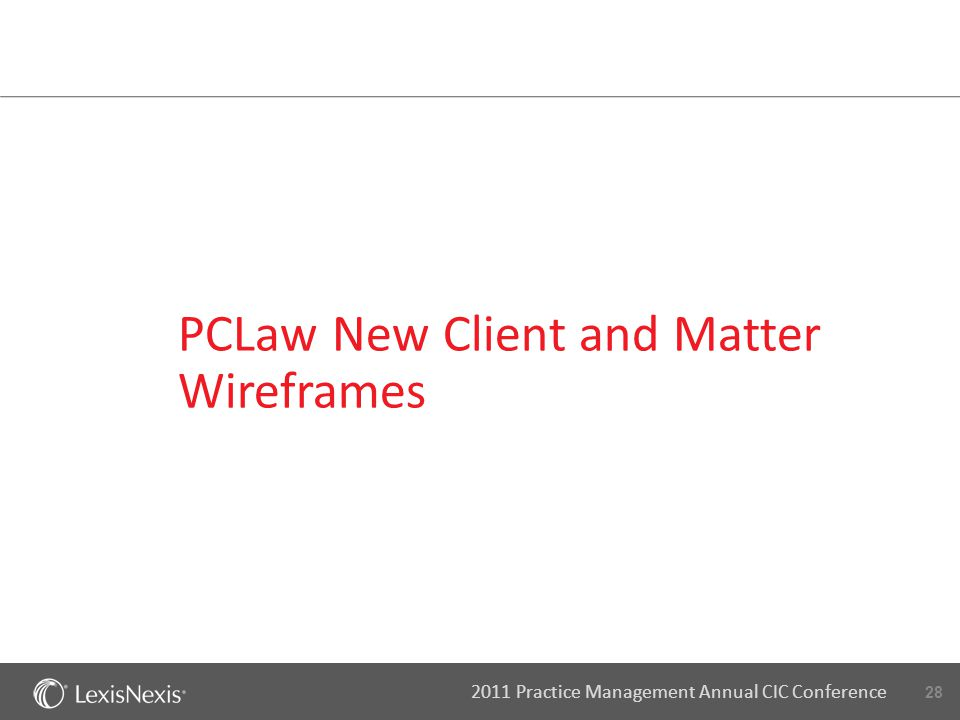 28 2011 Practice Management Annual CIC Conference PCLaw New Client and Matter Wireframes