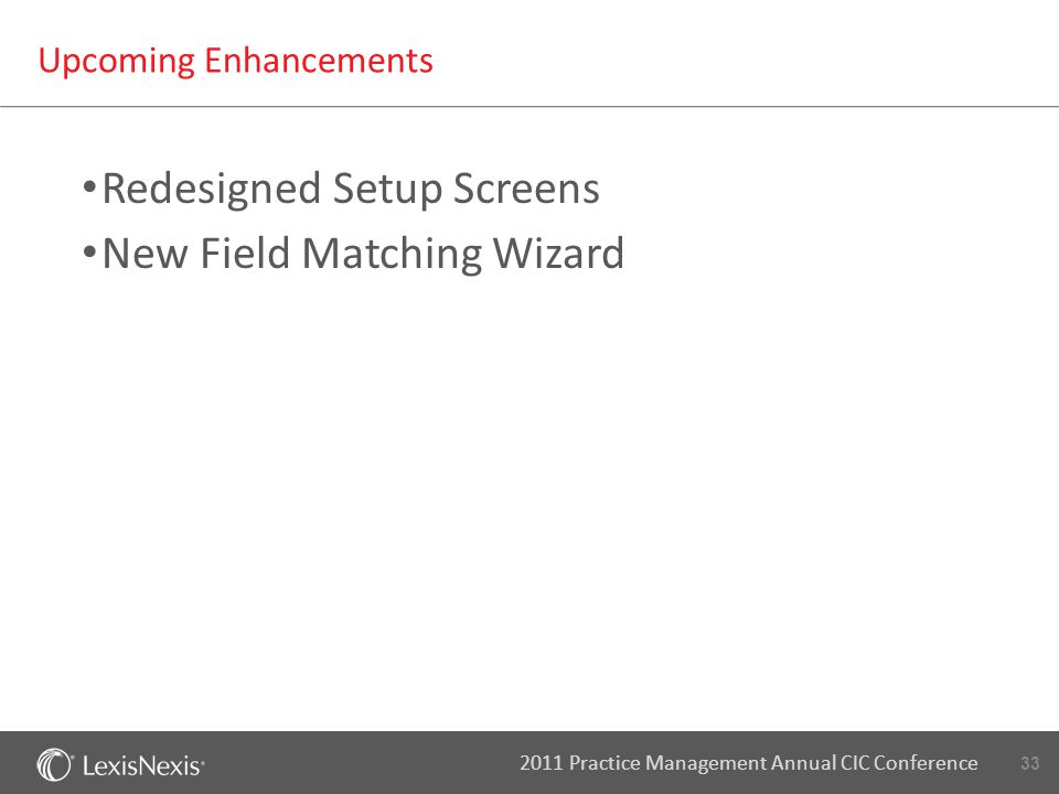 33 2011 Practice Management Annual CIC Conference Upcoming Enhancements Redesigned Setup Screens New Field Matching Wizard