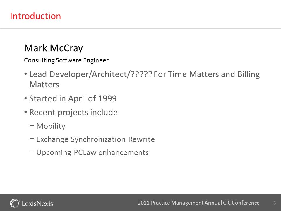 3 2011 Practice Management Annual CIC Conference Introduction Mark McCray Consulting Software Engineer Lead Developer/Architect/????.