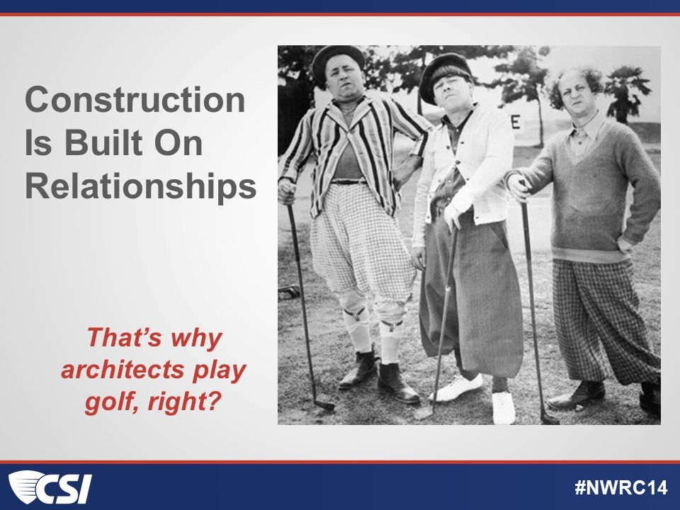 Construction Is Built On Relationships That's why architects play golf, right? #NWRC14