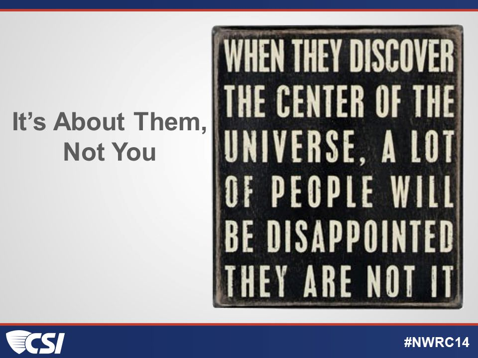 It's About Them, Not You #NWRC14
