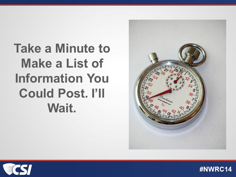 Take a Minute to Make a List of Information You Could Post. I'll Wait. #NWRC14