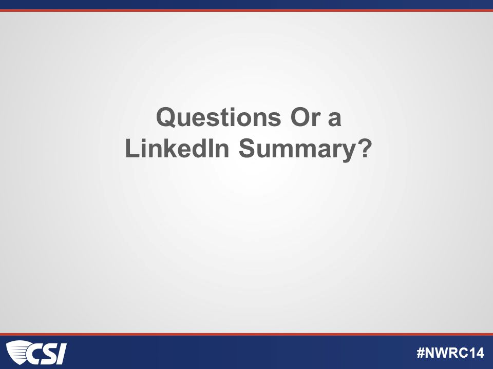 Questions Or a LinkedIn Summary? #NWRC14