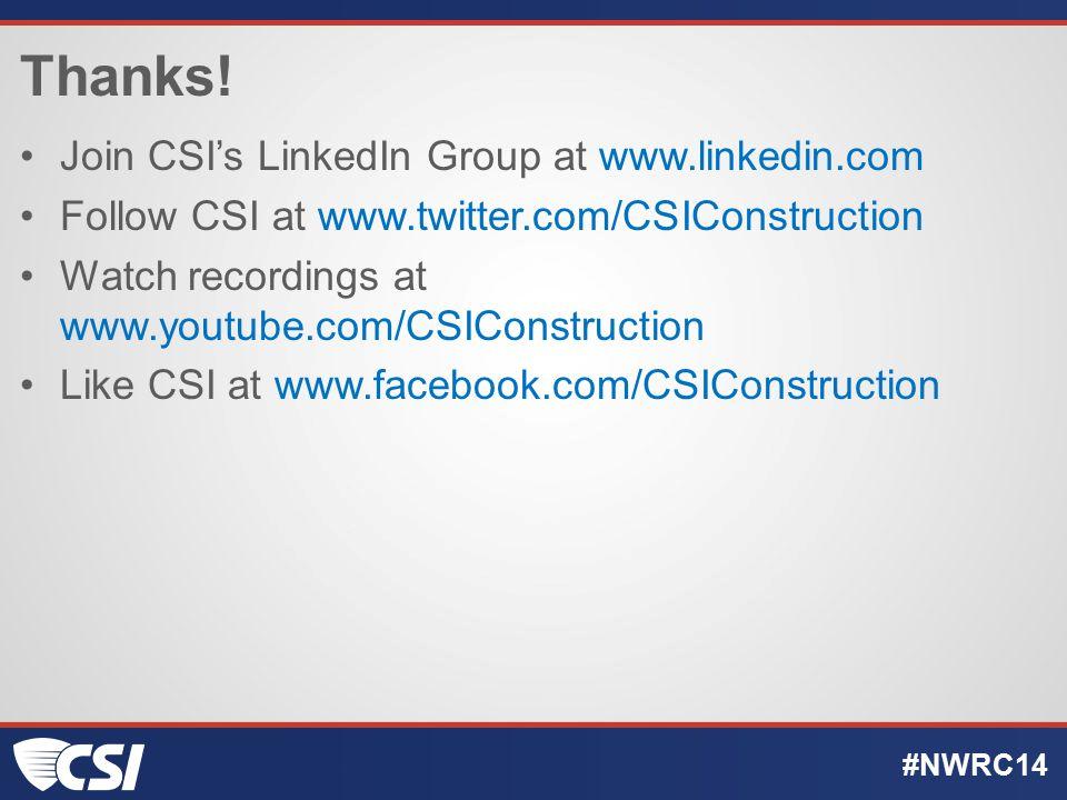 Thanks! Join CSI's LinkedIn Group at www.linkedin.com Follow CSI at www.twitter.com/CSIConstruction Watch recordings at www.youtube.com/CSIConstructio